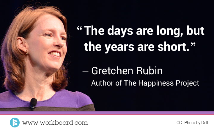 'The days are long, but the years are short.' -Gretchen Rubin, author of The Happiness Project