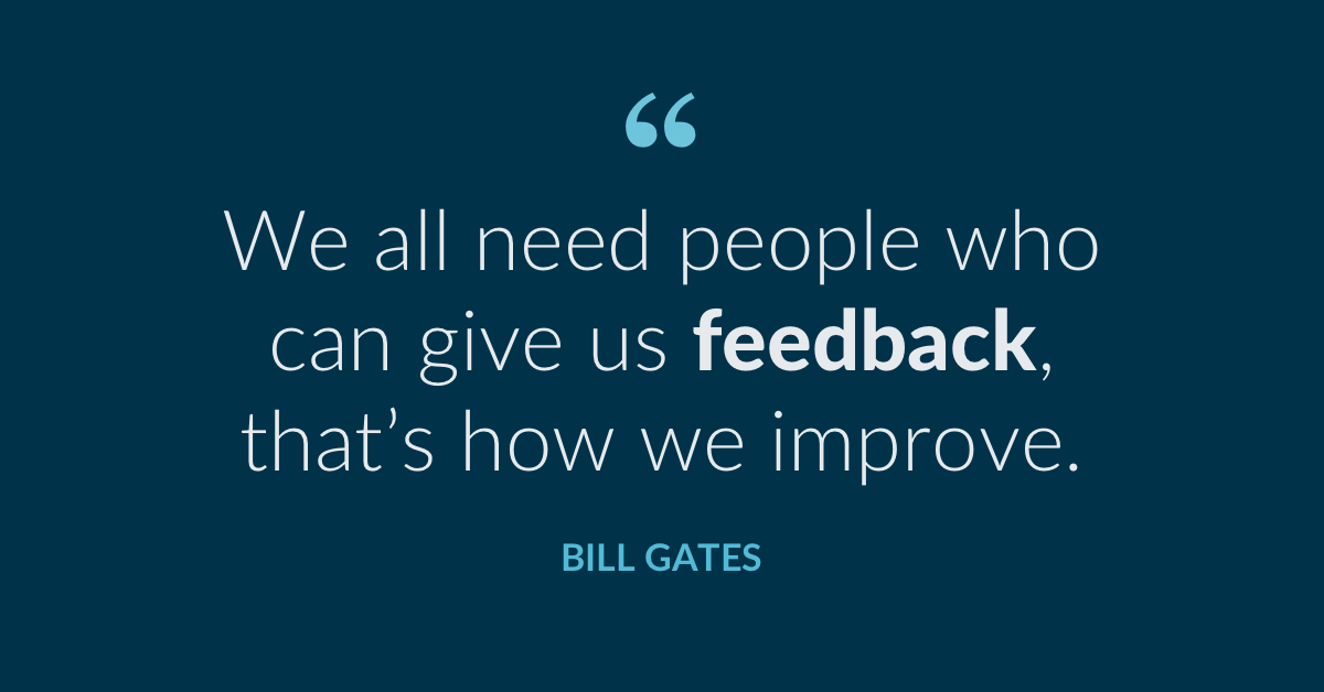 'We all need people who will give us feedback. That's how we improve.' -Bill Gates