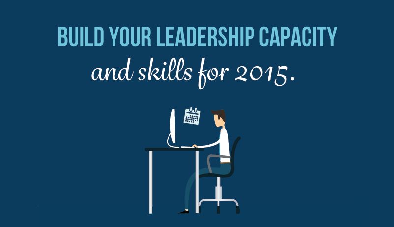 Build Your Leadership Capacity and Skills for 2015