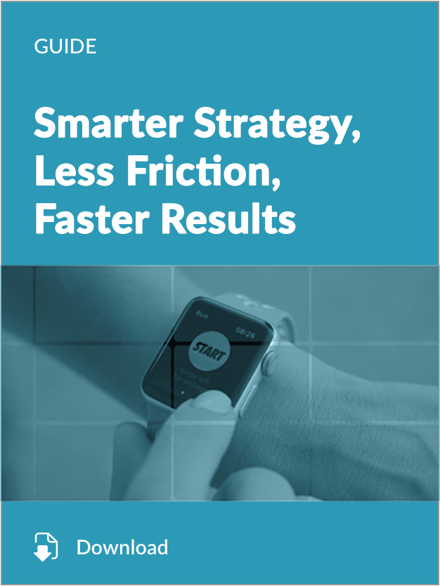 Smarter Strategy, Less Friction, Faster Results