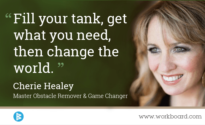 Fill your tank, get what you need, then change the world.' - Cherie Healey