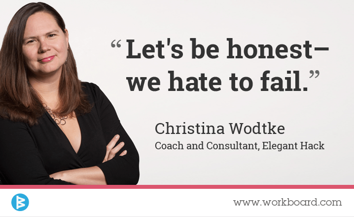 image: 'Let's be honest -- we hate to fail.' - Christina Wodtke, Coach and Consultant, Elegant Hack